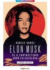 Elon Musk és a fantasztikus jövő feltalálása